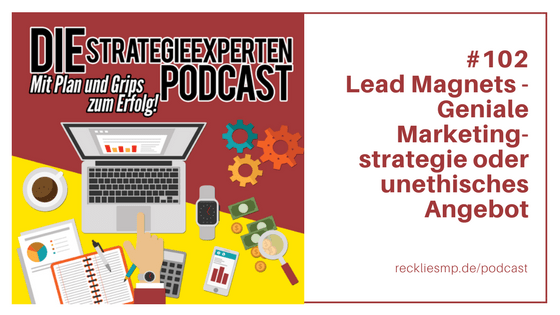 Lead Magnet - Geniale Marketingstrategie oder unethisches Angebot