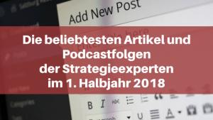 Die beliebtesten Artikel und Podcastfolgen der Strategieexperten im 1. Halbjahr 2018