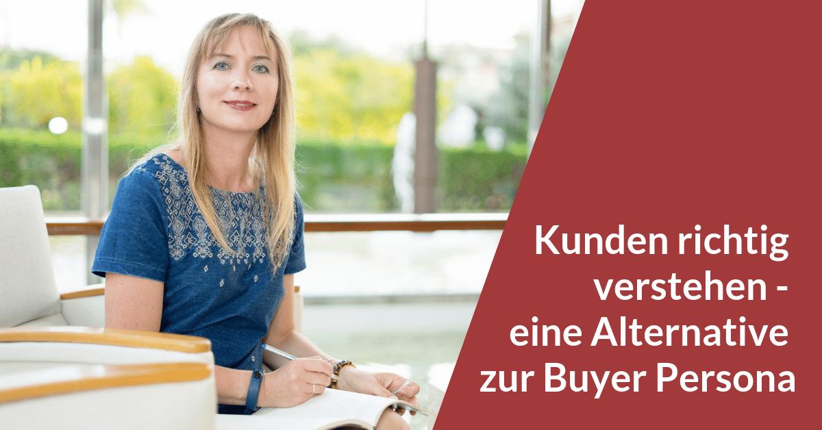 Kunden richtig verstehen - eine Alternative zur Buyer Persona