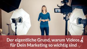 Der eigentliche Grund, warum Videos für Dein Marketing und Deine Positionierung so wichtig sind