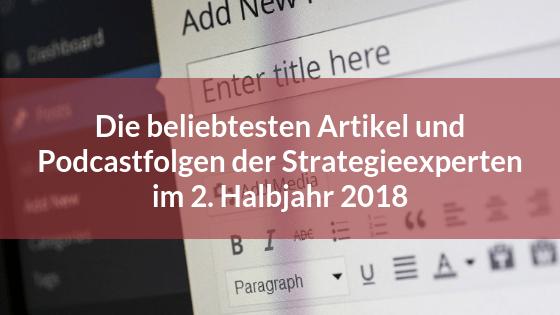 Die beliebtesten Artikel und Podcastfolgen der Strategieexperten im 2. Halbjahr 2018
