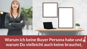 Warum Du keine Buyer Persona brauchst