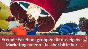 Fremde Facebookgruppen für das eigene Marketing nutzen