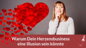 Warum Dein Herzensbusiness eine Illusion sein könnte