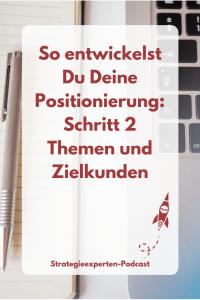 In 5 Schritten zu Deiner Positionierung: Deine Themen und Zielkunden
