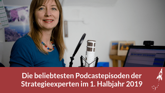 Die beliebtesten Podcastepisoden der Strategieexperten im 1. Halbjahr 2019
