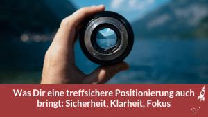 Was Dir eine treffsichere Positionierung auch bringt: Sicherheit, Klarheit, Fokus