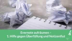 Evernote aufräumen – 1. Hilfe gegen Überfüllung und Notizenflut
