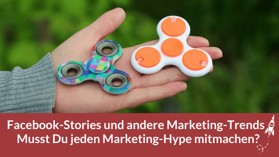 Facebook-Stories und andere Marketing-Trends - Musst Du jeden Marketing-Hype mitmachen?