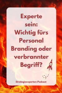 Experte sein: Wichtig fürs Personal Branding oder verbrannter Begriff?
