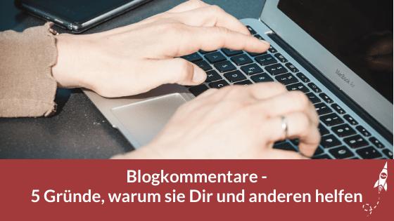 Blogkommentare - 5 Gründe, warum sie Dir und anderen helfen