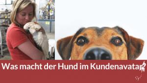 Was macht der Hund im Kundenavatar?