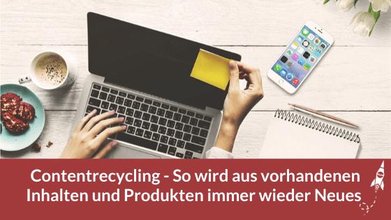 Contentrecycling - So wird aus vorhandenen Inhalten und Produkten immer wieder Neues