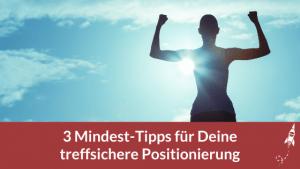 3 Mindest-Tipps für Deine treffsichere Positionierung