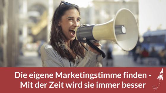 Die eigene Marketingstimme finden - Mit der Zeit wird sie immer besser