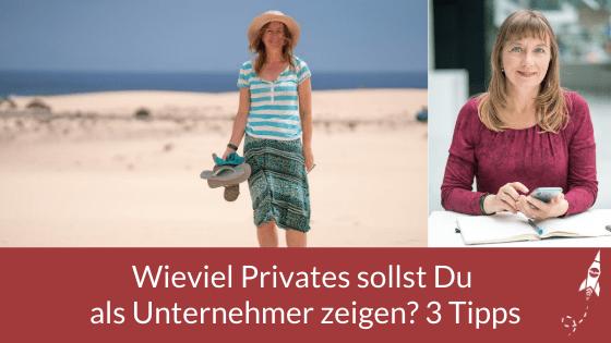 Wieviel Privates sollst Du als Unternehmer zeigen? 3 Tipps