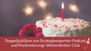 Doppeljubiläum von Strategieexperten-Podcast und Positionierungs-Weiterdenker-Club