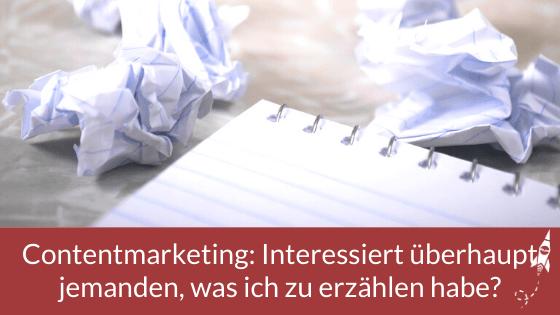 Contentmarketing: Interessiert überhaupt jemanden, was ich zu erzählen habe?