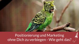 Positionierung und Marketing ohne Dich zu verbiegen - Wie geht das?
