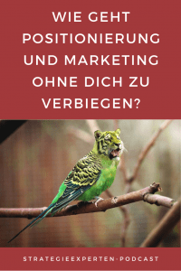 Wie geht Positionierung und Marketing ohne Dich zu verbiegen?