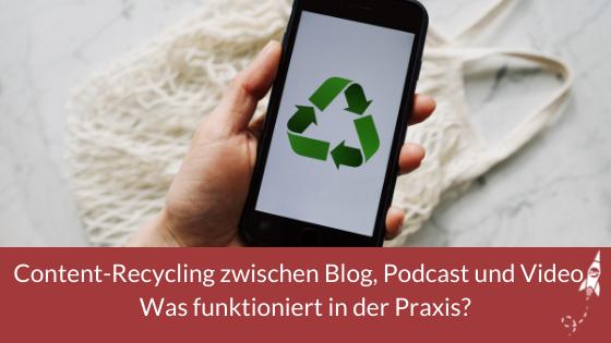 Content-Recycling zwischen Blog, Podcast und Video - Was funktioniert in der Praxis?
